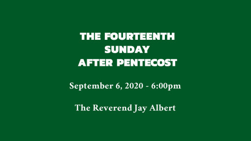 The Fourteenth Sunday after Pentecost - 6:00pm