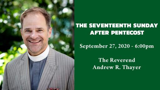 The Seventeenth Sunday after Pentecost - 6:00pm