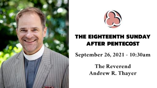 The Eighteenth Sunday after Pentecost, 2021 - 10:30am